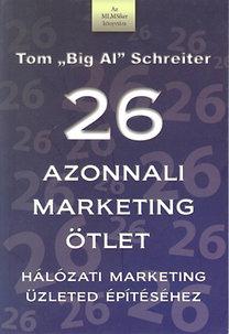 Tom Schreiter: 26 azonnali marketing ötlet - Hálózati marketing üzleted épíréséhez