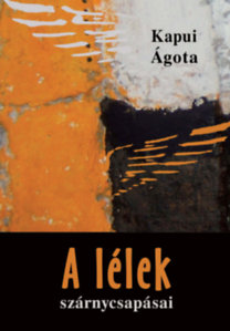 Kapui Ágota: A lélek szárnycsapásai