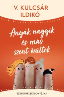 V. Kulcsár Ildikó: Anyák, nagyik és más szent őrültek - Szeretnélek(pont)jaj!