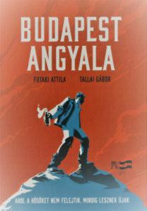 Tallai Gábor, Futaki Attila: Budapest angyala - Ahol a hősöket nem felejtik, mindig lesznek újak