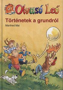 Manfred Mai: Történetek a grundról - Olvasó Leó
