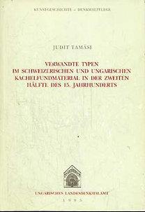 Tamási Judit: Verwandte Typen im schweizerischen und ungarischen Kachelfundmaterial in der zweiten Hälfte des 15. Jahrhunderts