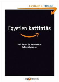 Richard L. Brandt: Egyetlen kattintás - Jeff Bezos és az Amazon felemelkedése - Jeff Bezos és az Amazon felemelkedése