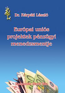 Dr. Kárpáti László: Európai Uniós Projektek pénzügyi menedzsmentje