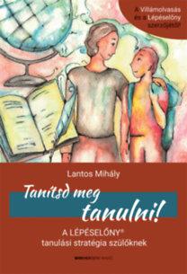 Lantos Mihály: Tanítsd meg tanulni! - A Lépéselőny tanulási stratégia szülőknek