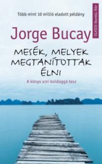 Jorge Bucay: Mesék, melyek megtanítottak élni - A könyv ami boldoggá tesz