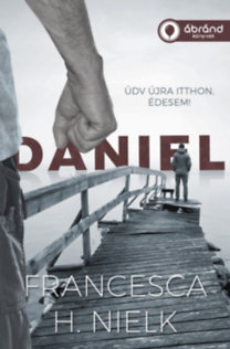 Francesca H. Nielk: Daniel - Üdv újra itthon, édesem!