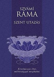 Szvámí Ráma: Szent utazás - Értelmesen élni, méltósággal maghalni