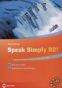 Weisz György: Speak Simply B2! - Angol szóbeli érettségire és nyelvvizsgára - TELC, ECL