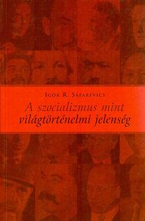 Igor R. Safarevics: A szocializmus mint világtörténelmi jelenség - Két út egy szakadékba