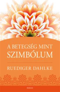 Ruediger Dahlke: A betegség, mint szimbólum