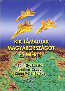 Tóth Gy. László; Zárug Péter Farkas; Lentner Csaba: Kik támadják Magyarországot és miért?