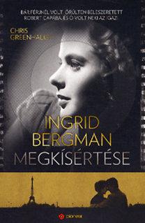 Greenhalgh Chris: Ingrid Bergman megkísértése - Bár férjnél volt, őrülten beleszeretett Ropert Capába, és ő volt neki az igazi