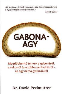 David Perlmutter, Kristin Loberg: Gabonaagy - Megdöbbentő tények a gabonáról, a cukorról és a többi szénhidrátról - az agy néma gyilkosairól