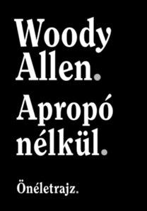 Woody Allen: Apropó nélkül