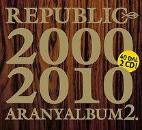 Republic: Aranyalbum 2. - 2000-2010 - CD