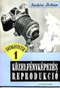 Sárközi Zoltán: Közelfényképezés, reprodukció (Fotókönyvtár 1.)