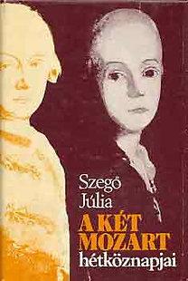 Szegő Júlia: A két Mozart hétköznapjai