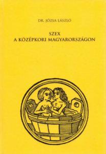 Dr. Józsa László: Szex a középkori Magyarországon
