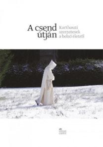 Molnár Katalin: A csend útján - Karthauzi szerzetesek a belső életről