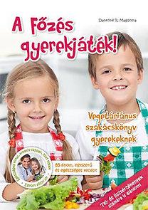 Dankóné R. Magdolna: A Főzés gyerekjáték! - Vegetáriánus szakácskönyv gyerekeknek - Tej- és lisztérzékenyek számára is ajánlott!