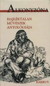 Háy János (szerk.): Alkonyzóna - Hajléktalan művészek antológiája - Hajléktalan művészek antológiája