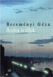 Bereményi Géza: Azóta is élek