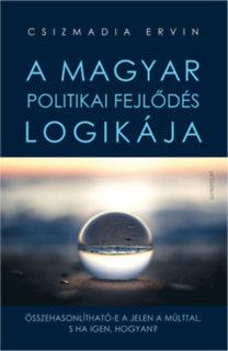 Csizmadia Ervin (Szerk.): A magyar politikai fejlődés logikája - Összehasonlítható-e a jelen a múlttal, s ha igen, hogyan?