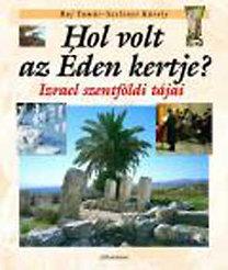 Raj Tamás; Szelényi Károly: Hol volt az éden kertje? - Izrael szentföldi tájai