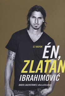 David Lagercrantz; Zlatan Ibrahimovic: Ez vagyok én, Zlatan Ibrahimović - David Lagercrantz elbeszélésében