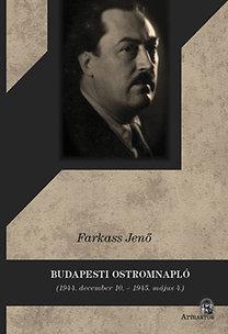 Farkass Jenő: Budapesti ostromnapló - 1944. december 10. - 1945. május 4.