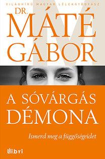 Dr. Máté Gábor: A sóvárgás démona - Ismerd meg a függőségeidet