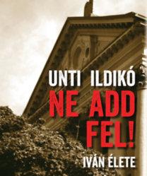 Unti Ildikó: Ne add fel! - Iván élete