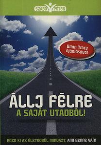 Szabó Péter: Állj félre a saját utadból! - Hozd ki az életedből mindazt, ami benne van!