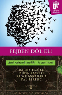 Dr. Bagdy Emőke; Kádár Annamária; Buda László; Pál Ferenc: Fejben dől el? - Ami rajtunk múlik - és ami nem