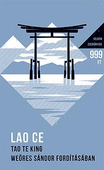 Lao-Ce: Tao Te King - Weöres Sándor fordításában - Az Út és Erény Könyve - Helikon zsebkönyvek 27.