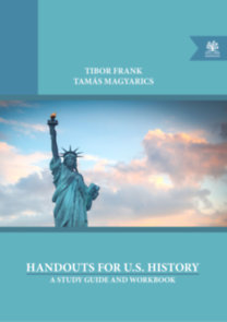 Frank Tibor, Magyarics Tamás: Handouts for U.S. History - A Study Guide and Workbook