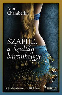 Ann Chamberlin: Szafije, a Szultán háremhölgye - Szulejmán sorozat III. kötet