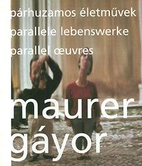 Maurer; Gáyor: Párhuzamos életművek - Parallele Lebenswerke - Parallel oeuvres