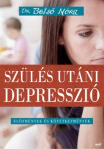 Dr. Belső Nóra: Szülés utáni depresszió - Előzmények és következmények