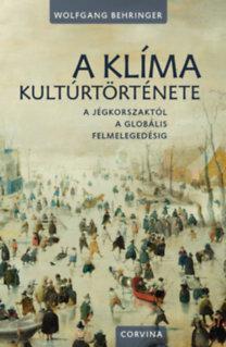 Wolfgang Behringer: A klíma kultúrtörténete - A jégkorszaktól a globális felmelegedésig