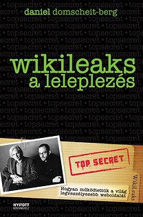 Daniel Domscheit-Berg: WikiLeaks - A leleplezés - Hogyan működtettük a világ legveszélyesebb weboldalát?