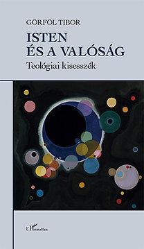 Görföl Tibor: Isten és a valóság - Teológiai kisesszék