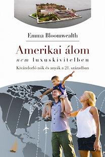 Emma Bloomwealth: Amerikai álom - nem luxuskivitelben. Kivándorló nők és anyák a 21. században