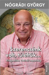 Nógrádi György: Szerencsénk volt, túléltük... - Világpolitika 1945-től napjainkig