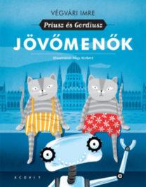 Végvári Imre: Jövőmenők - Priusz és Gordiusz
