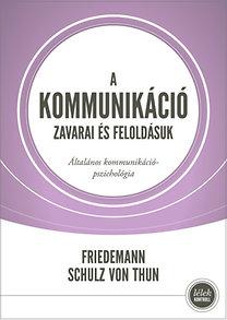 Friedemann Schulz von Thun: A kommunikáció zavarai és feloldásuk - Általános kommunikációpszichológia