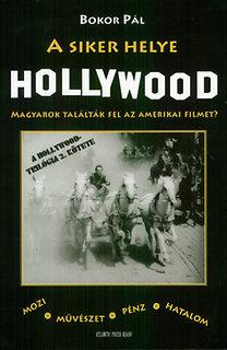 Bokor Pál: A siker helye Hollywood - Magyarok találták fel az amerikai filmet?