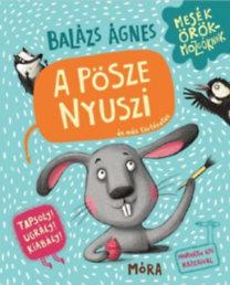 Balázs Ágnes: A pösze nyuszi és más történetek - Tapsolj! Ugrálj! Kiabálj!
