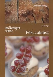 Zelina György: Mesterségem címere - Pék, cukrász